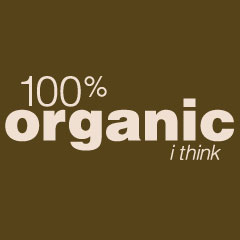 100% Organic I Think
